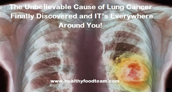 The Unbelievable Cause of Lung Cancer Finally Discovered and IT's Everywhere Around You!